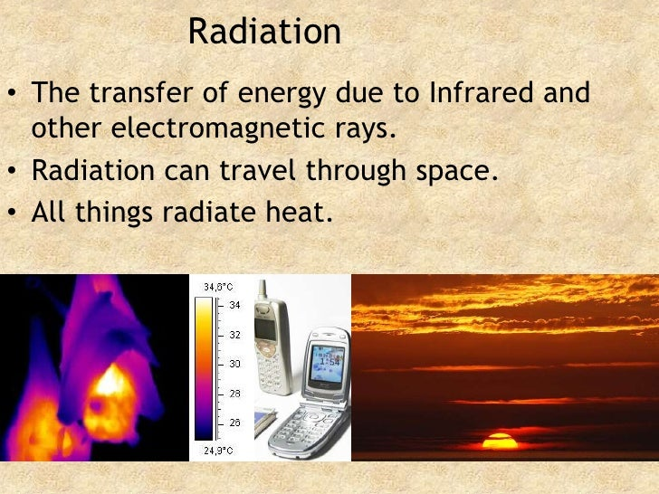 Radiation<br />The transfer of energy due to Infrared and other electromagnetic rays.<br />Radiation can travel through sp...