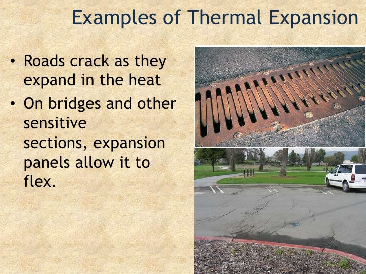 Examples of Thermal Expansion<br />Roads crack as they expand in the heat<br />On bridges and other sensitive sections, ex...