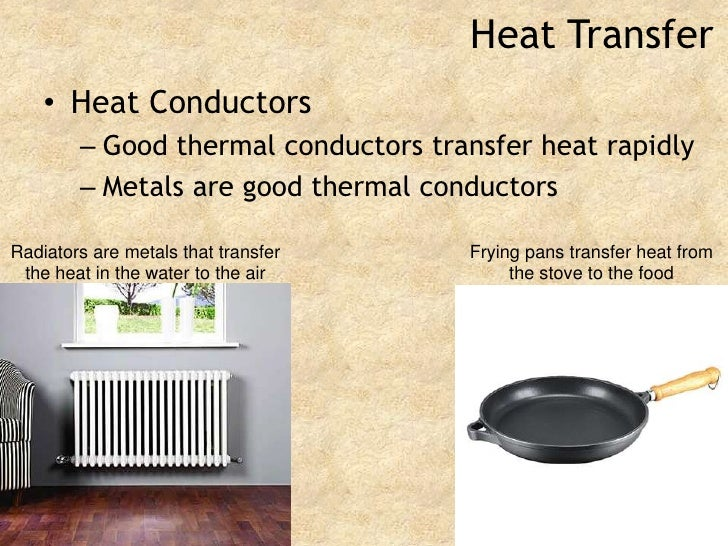 Heat Transfer<br />Heat Conductors<br />Good thermal conductors transfer heat rapidly<br />Metals are good thermal conduct...