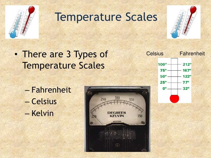 Temperature Scales<br />There are 3 Types of Temperature Scales<br />Fahrenheit<br />Celsius<br />Kelvin<br />Celsius     ...