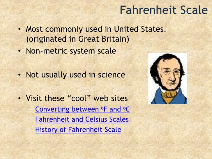 Fahrenheit Scale<br />Most commonly used in United States.  (originated in Great Britain)<br />Non-metric system scale<br ...