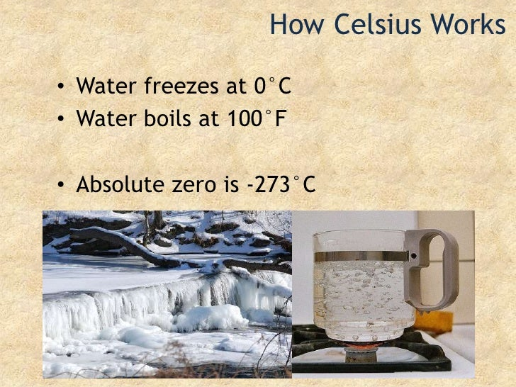 How Celsius Works<br />Water freezes at 0°C<br />Water boils at 100°F<br />Absolute zero is -273°C<br />
