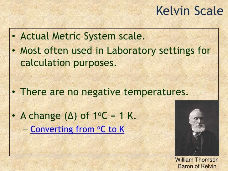 Kelvin Scale<br />Actual Metric System scale.<br />Most often used in Laboratory settings for calculation purposes.<br />T...