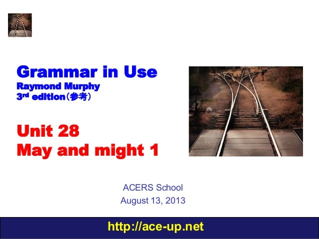 http://ace-up.net Grammar in Use Raymond Murphy 3rd edition(参考) Unit 28 May and might 1 ACERS School August 13, 2013