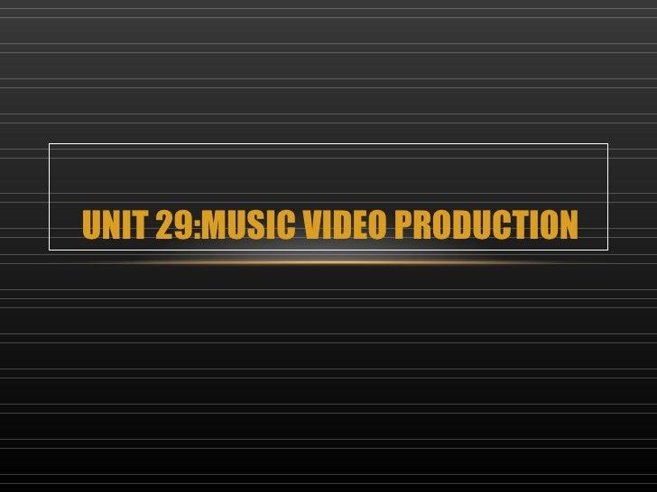 UNIT 29:MUSIC VIDEO PRODUCTION