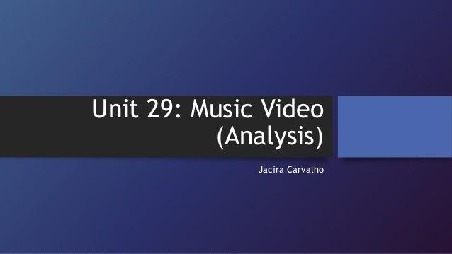 Unit 29: Music Video (Analysis) Jacira Carvalho