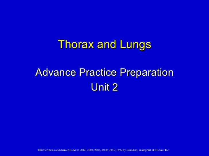 Thorax and LungsAdvance Practice Preparation          Unit 2Elsevier items and derived items © 2012, 2008, 2004, 2000, 199...