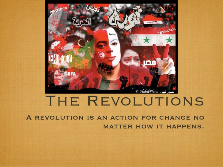 The RevolutionsA revolution is an action for change no                 matter how it happens.