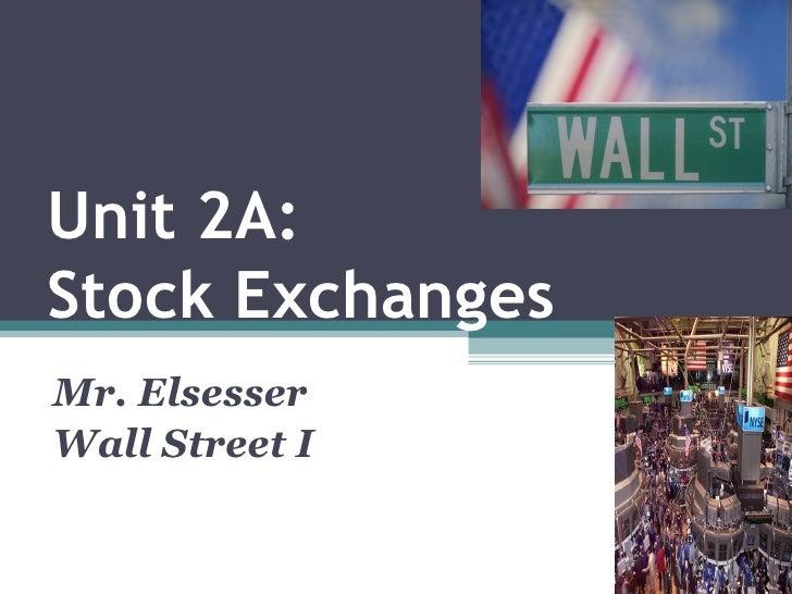 Unit 2A:Stock ExchangesMr. ElsesserWall Street I