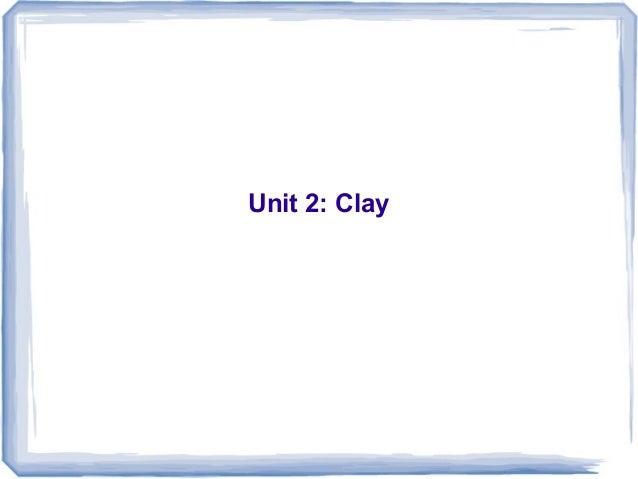Unit 2: Clay