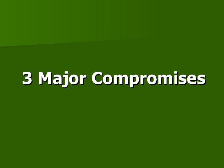3 Major Compromises