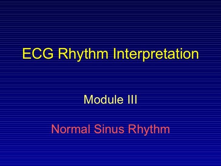 ECG Rhythm Interpretation         Module III    Normal Sinus Rhythm