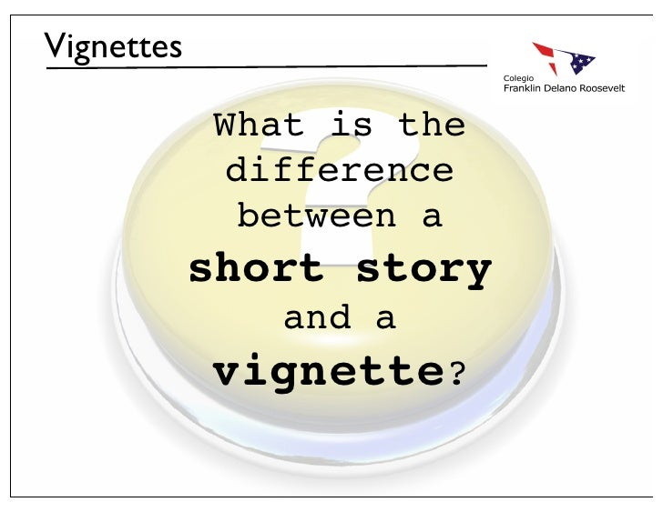 Vignettes            What is the            difference             between a            short story               and a   ...