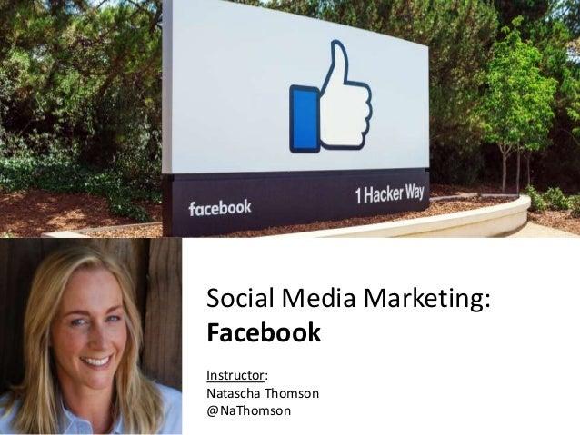 Cnfidential Social Media Marketing: Facebook Instructor: Natascha Thomson @NaThomson