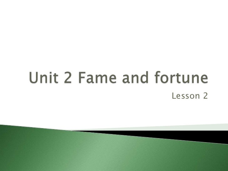 Unit 2 Fame and fortune<br />Lesson 2<br />