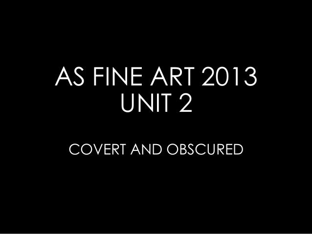 AS FINE ART 2013     UNIT 2 COVERT AND OBSCURED