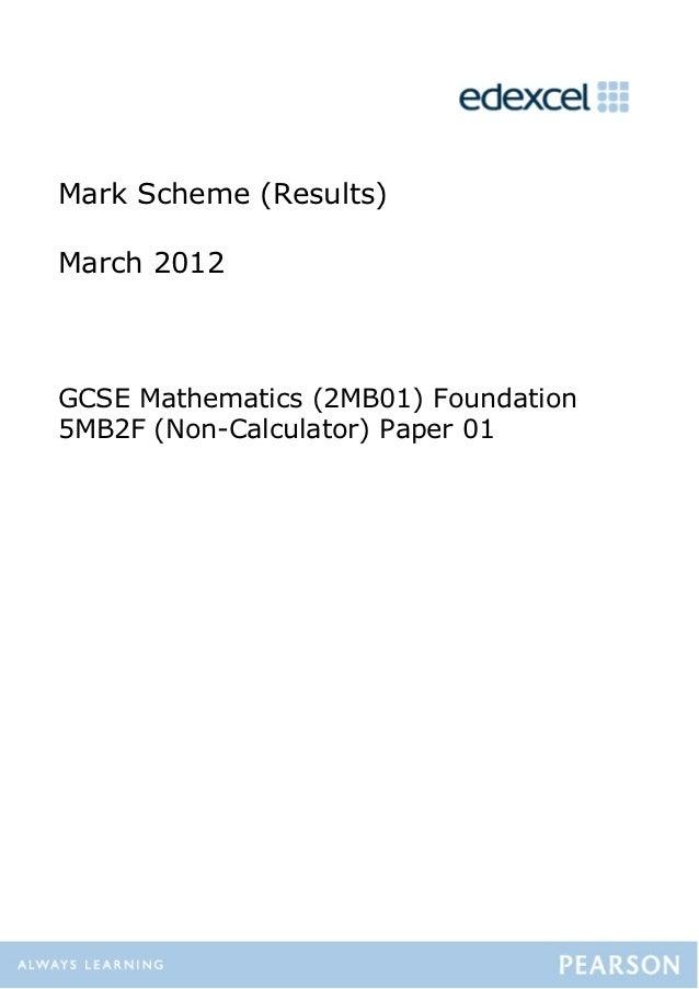 Mark Scheme (Results)March 2012GCSE Mathematics (2MB01) Foundation5MB2F (Non-Calculator) Paper 01