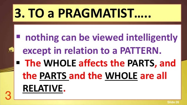 pragmatist curriculum In the experimentalists and pragmatists view, the curriculum of the education imparting institution must not exist apart from the social context the subject matter of education is the tool for solving individual problems and as the individual learner is improved or reconstructed, society is improved in similar fashion.