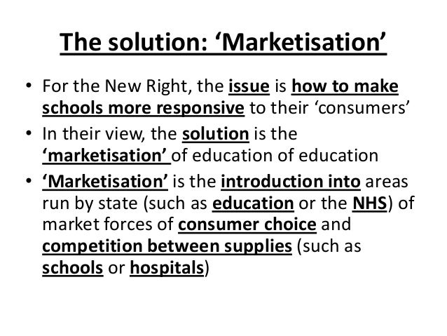 marketisation of education The attempt to reshape and reinstitute a public good (such as education) into a  consumer choice is only one side of the marketisation process.