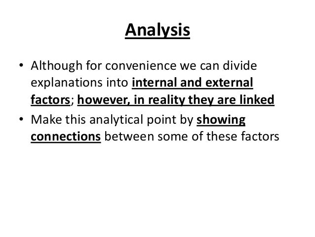 Analysis • Although for convenience we can divide explanations into internal and external factors; however, in reality the...