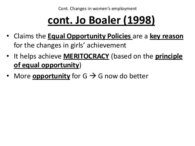 cont. Jo Boaler (1998) • Claims the Equal Opportunity Policies are a key reason for the changes in girls' achievement • It...