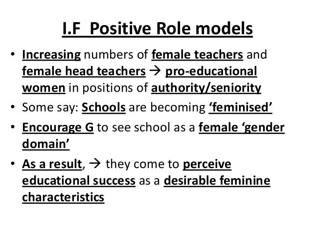 I.F Positive Role models • Increasing numbers of female teachers and female head teachers  pro-educational women in posit...