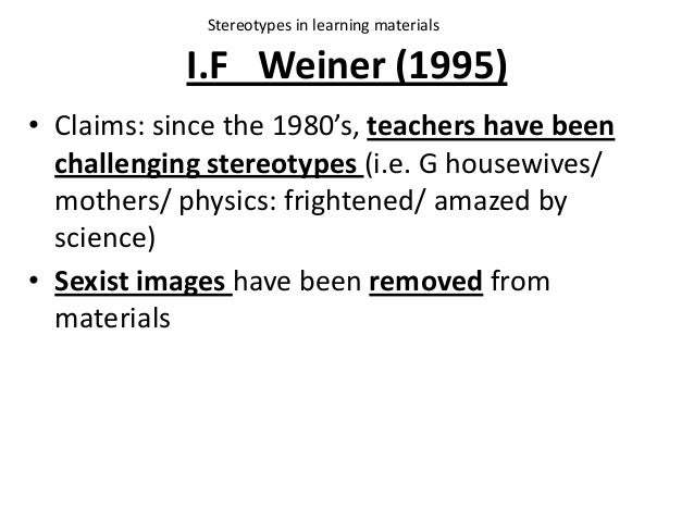 I.F Weiner (1995) • Claims: since the 1980's, teachers have been challenging stereotypes (i.e. G housewives/ mothers/ phys...