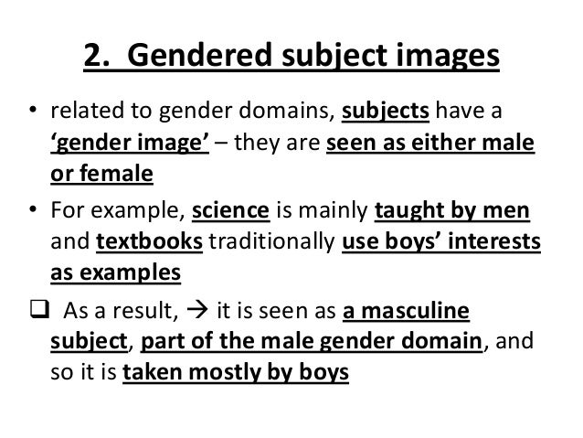 2. Gendered subject images • related to gender domains, subjects have a 'gender image' – they are seen as either male or f...