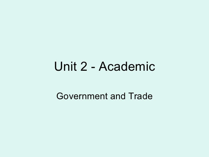 Unit 2 - Academic Government and Trade