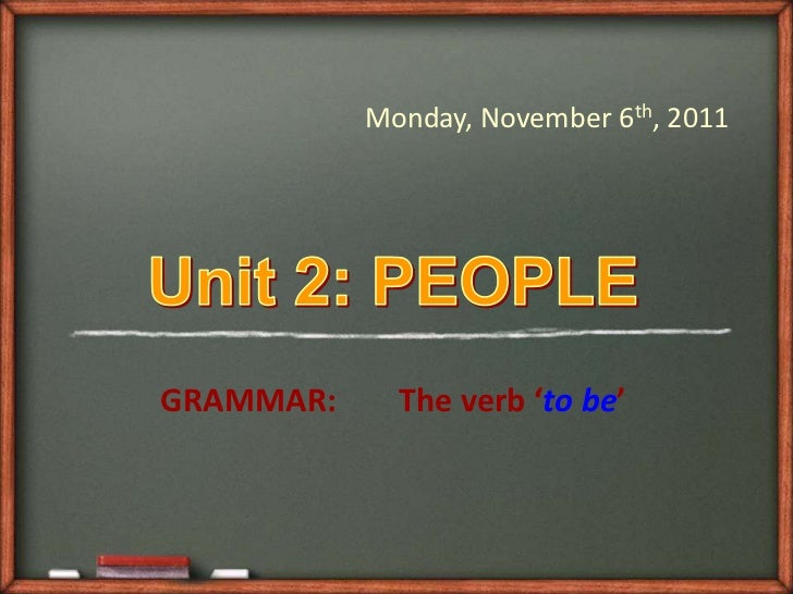 Monday, November 6th, 2011GRAMMAR:     The verb 'to be'