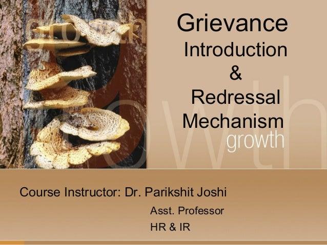 Grievance Introduction & Redressal Mechanism Course Instructor: Dr. Parikshit Joshi Asst. Professor HR & IR