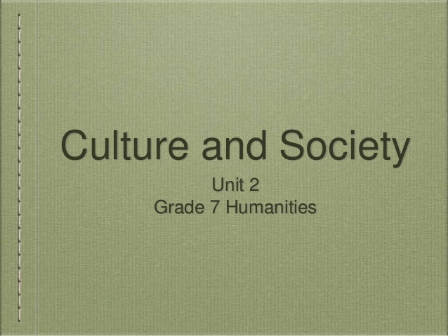 Culture and Society  Unit 2  Grade 7 Humanities
