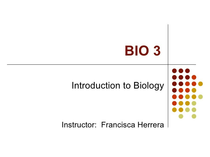BIO 3 Introduction to Biology Instructor:  Francisca Herrera