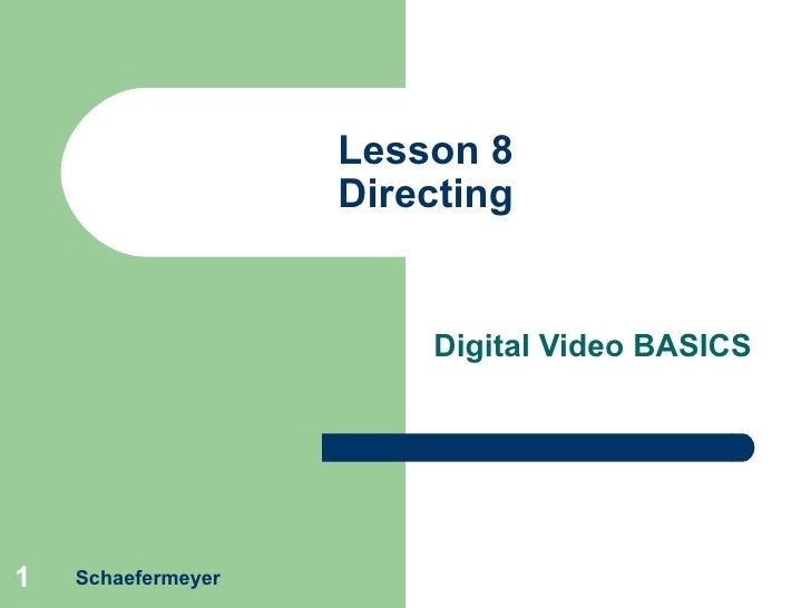 Lesson 8 Directing Digital Video BASICS Schaefermeyer