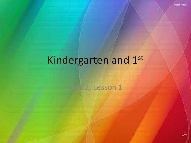 Kindergarten and 1st<br />Unit 2, Lesson 1<br />