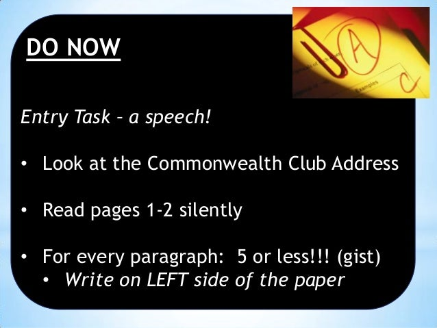 DO NOW Entry Task – a speech! • Look at the Commonwealth Club Address • Read pages 1-2 silently  • For every paragraph: 5 ...