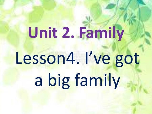 Unit 2. FamilyLesson4. I've got  a big family