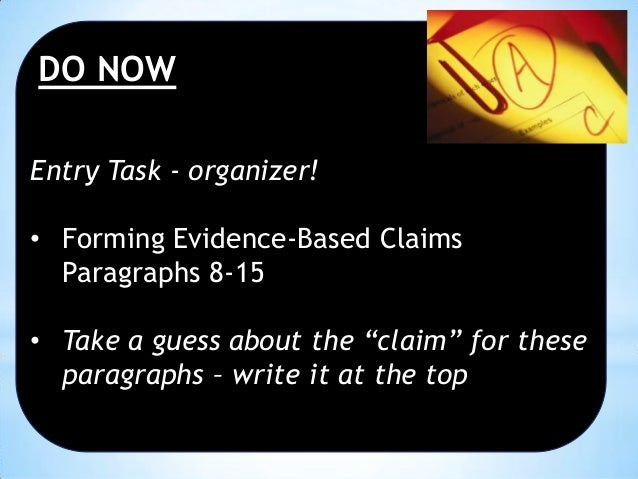 "DO NOW Entry Task - organizer! • Forming Evidence-Based Claims Paragraphs 8-15 • Take a guess about the ""claim"" for these ..."