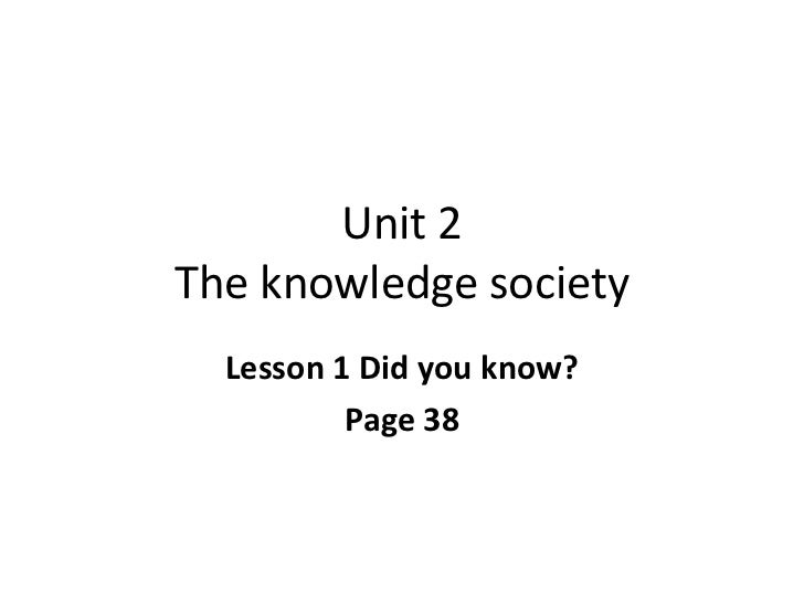 Unit 2The knowledge society  Lesson 1 Did you know?          Page 38