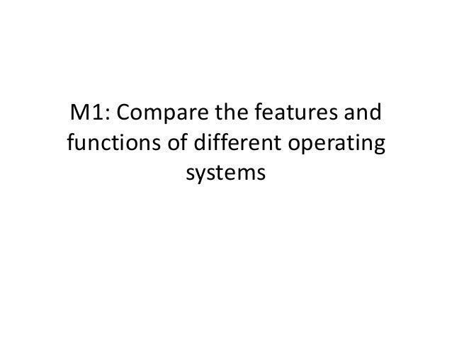 m1 compare the features and functions of different operating systems