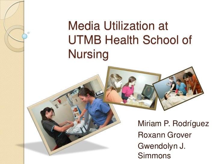 Media Utilization at UTMB Health School of Nursing<br />Miriam P. Rodríguez<br />Roxann Grover<br />Gwendolyn J. Simmons<b...
