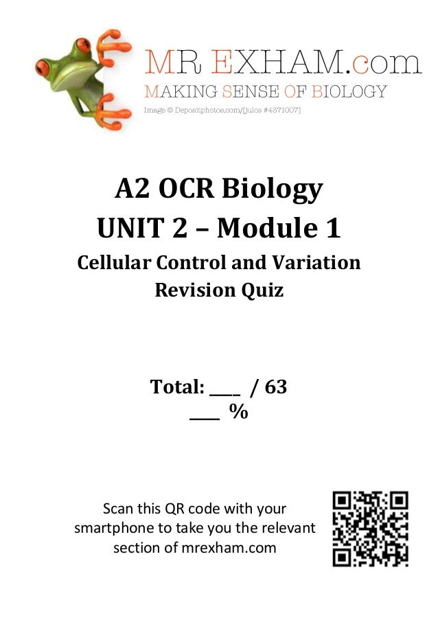 A2 OCR Biology UNIT 2 – Module 1 Cellular Control and Variation Revision Quiz  Total: ____ / 63 ____ %  Scan this QR code ...