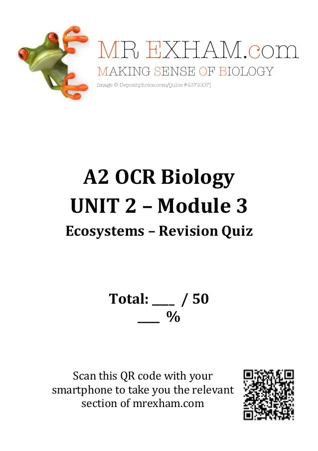 A2 OCR BiologyUNIT 2 – Module 3Ecosystems – Revision QuizTotal: ____ / 50____ %Scan this QR code with yoursmartphone to ta...