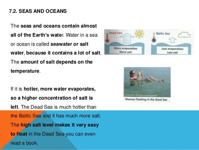 7.2. SEAS AND OCEANS The seas and oceans contain almost all of the Earth's water. Water in a sea or ocean is called seawat...