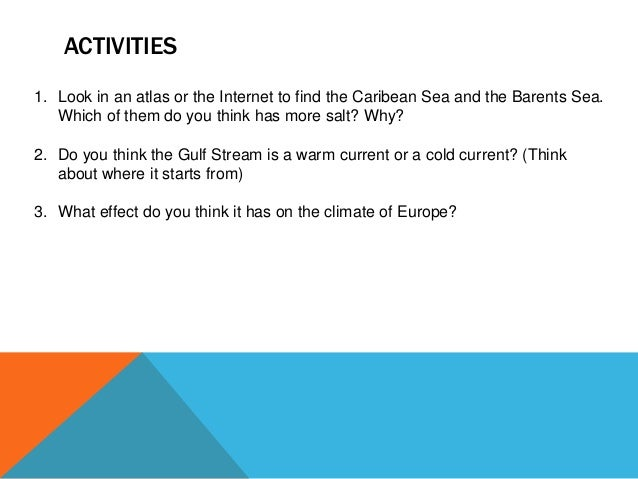 ACTIVITIES 1. Look in an atlas or the Internet to find the Caribean Sea and the Barents Sea. Which of them do you think ha...