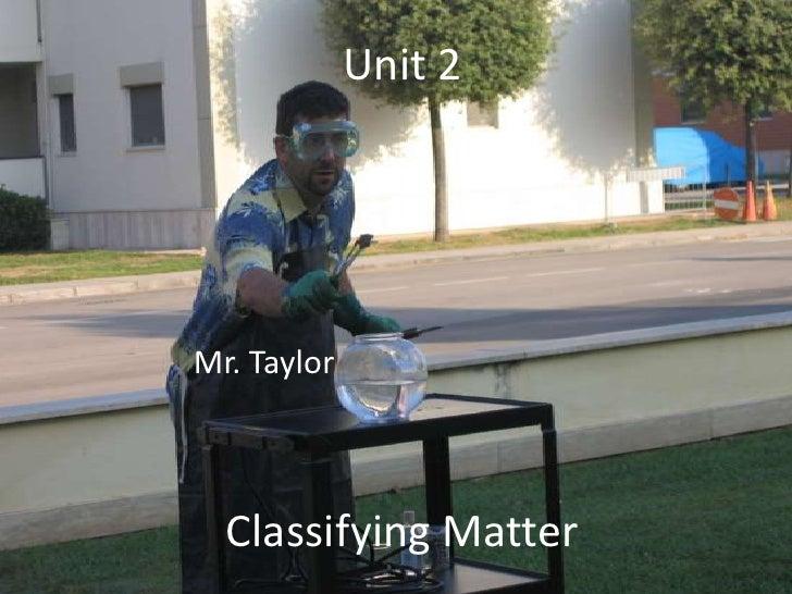 Unit 2<br />Mr. Taylor<br />Classifying Matter<br />