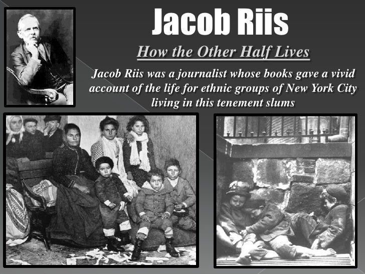 the conditions of new york citys immigrants in how the other half lives by jacob riis Find thousands of free eastern question essays, term  almost all the then known world and gave a new direction to  many other nations in the.