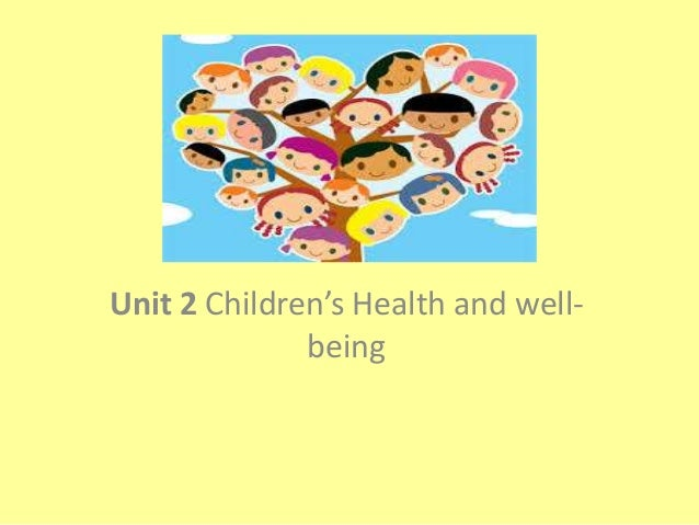Unit 2 Children's Health and well- being