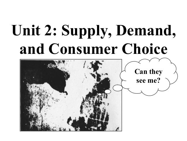 Unit 2: Supply, Demand, and Consumer Choice Can they see me?