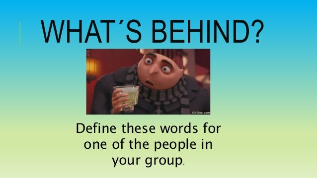WHAT´S BEHIND? Define these words for one of the people in your group.
